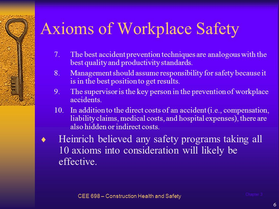 Chapter 3 6 Axioms of Workplace Safety CEE 698 – Construction Health and Safety 7.The best accident prevention techniques are analogous with the best