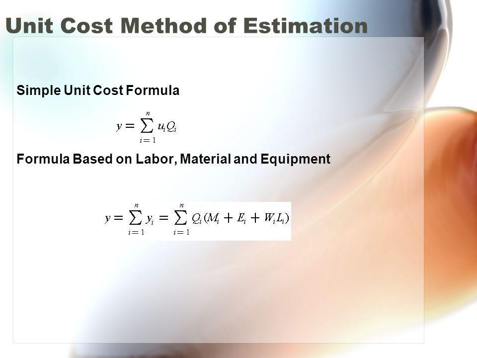 Unit Cost Method of Estimation Simple Unit Cost Formula Formula Based on Labor, Material and Equipment