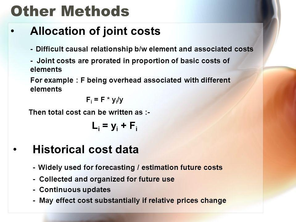 Other Methods Allocation of joint costs - Difficult causal relationship b/w element and associated costs - Joint costs are prorated in proportion of b