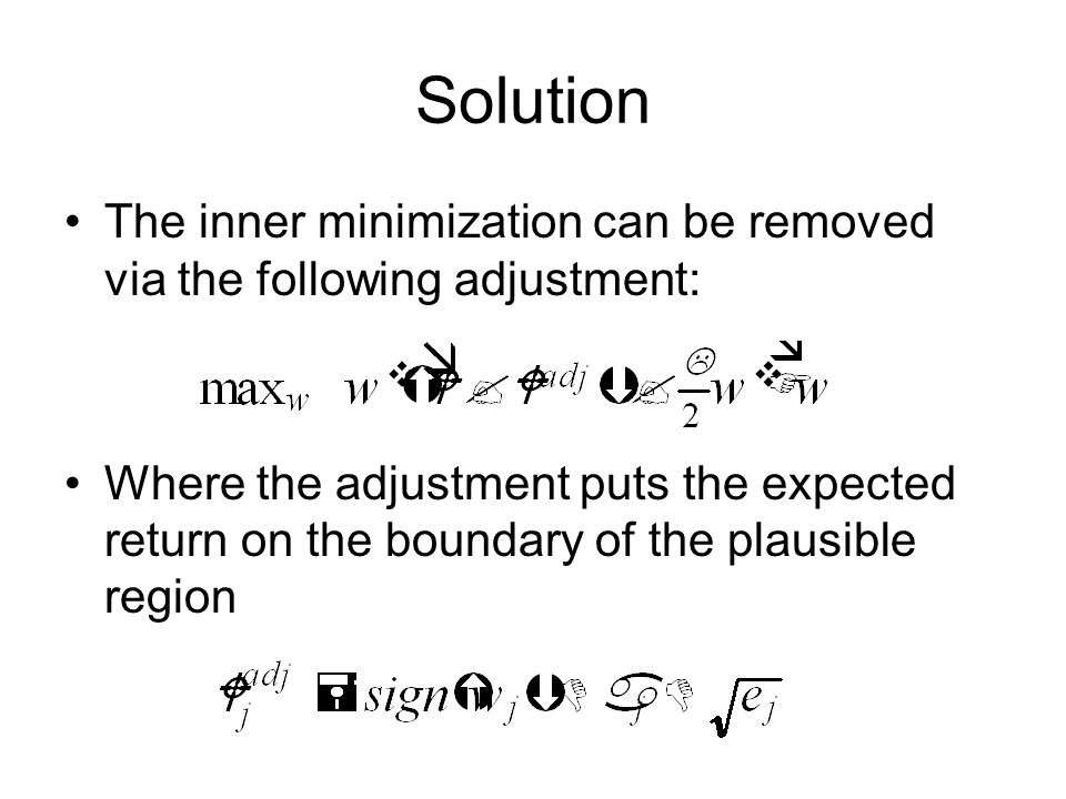 Solution The inner minimization can be removed via the following adjustment: Where the adjustment puts the expected return on the boundary of the plau
