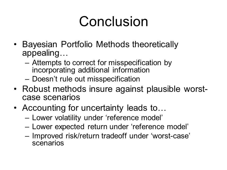 Conclusion Bayesian Portfolio Methods theoretically appealing… –Attempts to correct for misspecification by incorporating additional information –Does