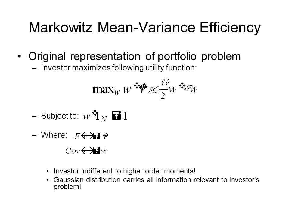 Markowitz Mean-Variance Efficiency Original representation of portfolio problem –Investor maximizes following utility function: –Subject to: –Where: I