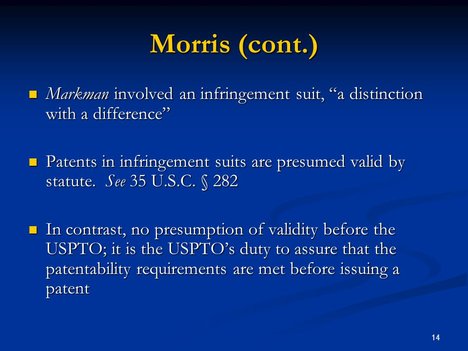 14 Morris (cont.) Markman involved an infringement suit, a distinction with a difference Markman involved an infringement suit, a distinction with a d