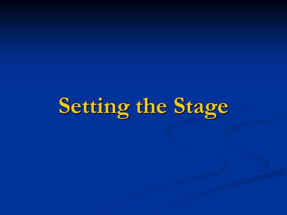 Setting the Stage Setting the Stage