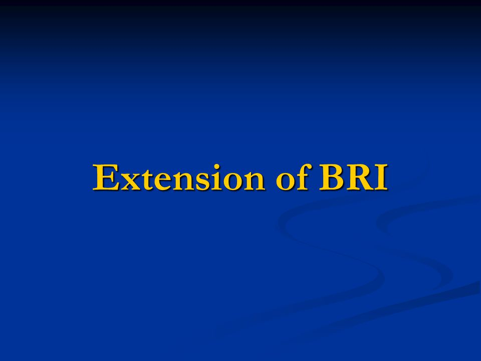 Extension of BRI Extension of BRI