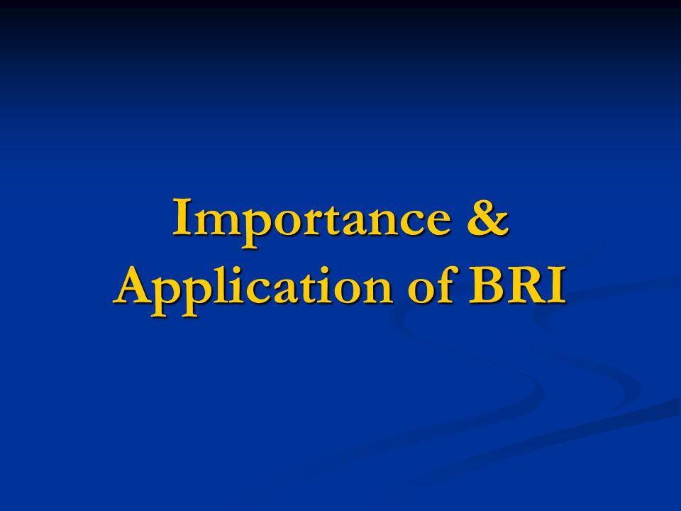 Importance & Application of BRI Importance & Application of BRI