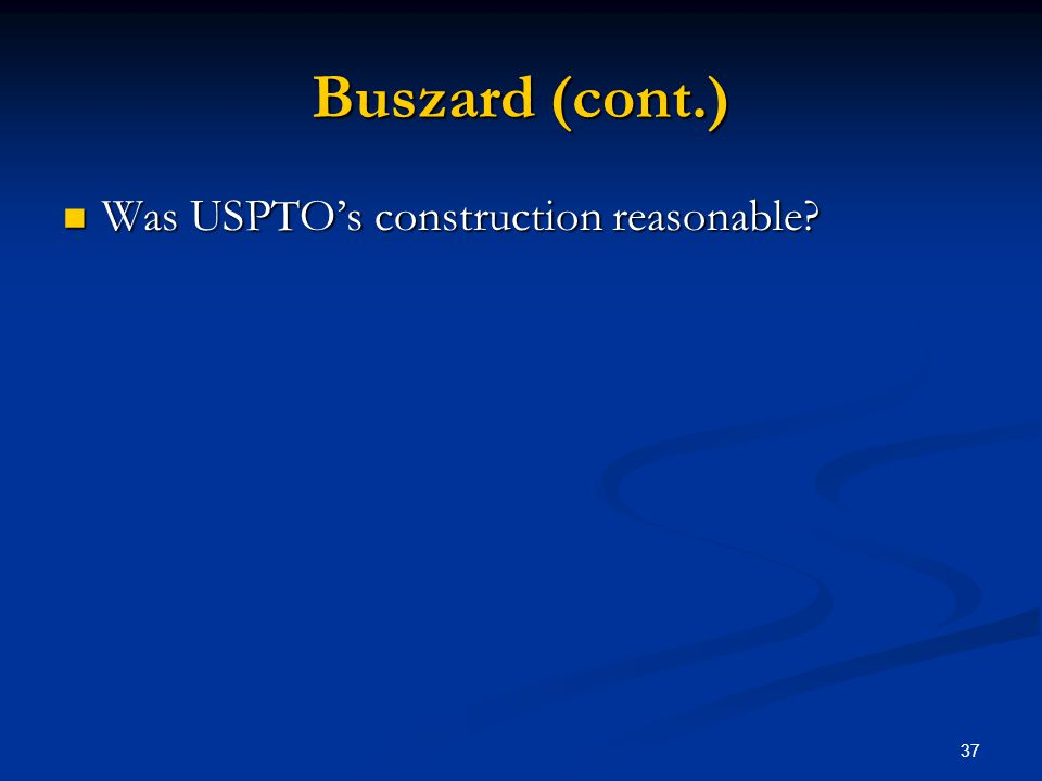 37 Buszard (cont.) Was USPTOs construction reasonable? Was USPTOs construction reasonable?