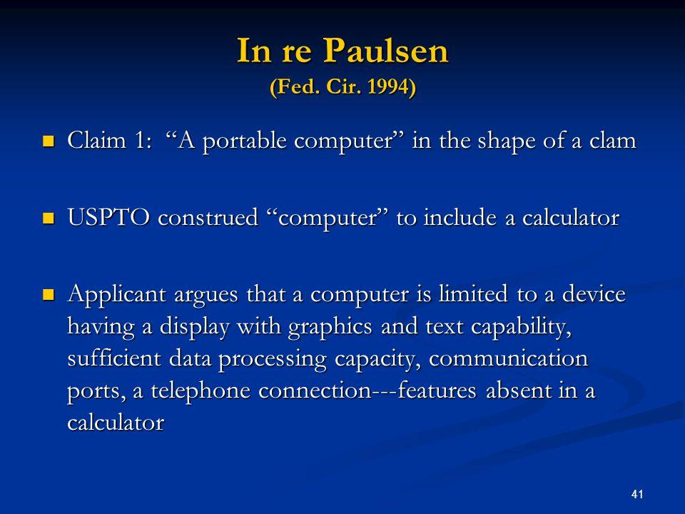 41 In re Paulsen (Fed. Cir. 1994) Claim 1: A portable computer in the shape of a clam Claim 1: A portable computer in the shape of a clam USPTO constr