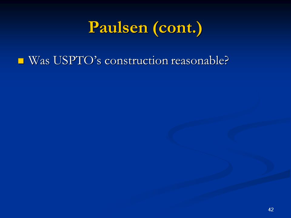 42 Paulsen (cont.) Was USPTOs construction reasonable? Was USPTOs construction reasonable?