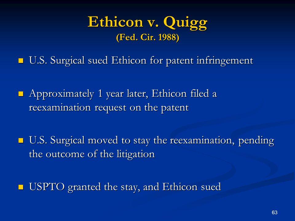 63 Ethicon v. Quigg (Fed. Cir. 1988) U.S. Surgical sued Ethicon for patent infringement U.S. Surgical sued Ethicon for patent infringement Approximate