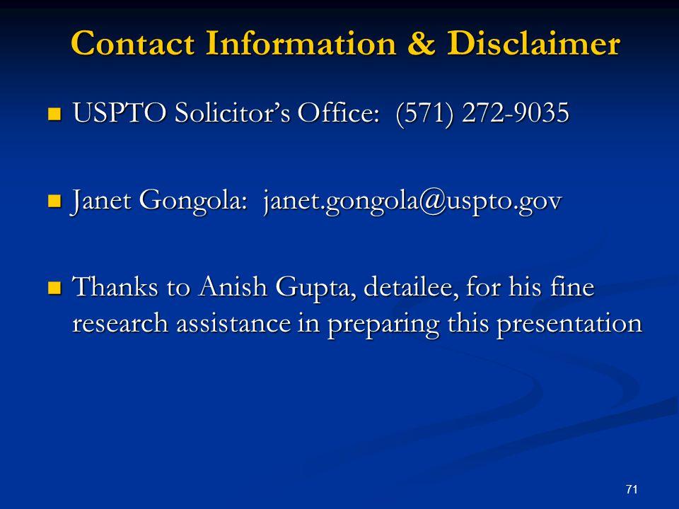 71 Contact Information & Disclaimer USPTO Solicitors Office: (571) 272-9035 USPTO Solicitors Office: (571) 272-9035 Janet Gongola: janet.gongola@uspto