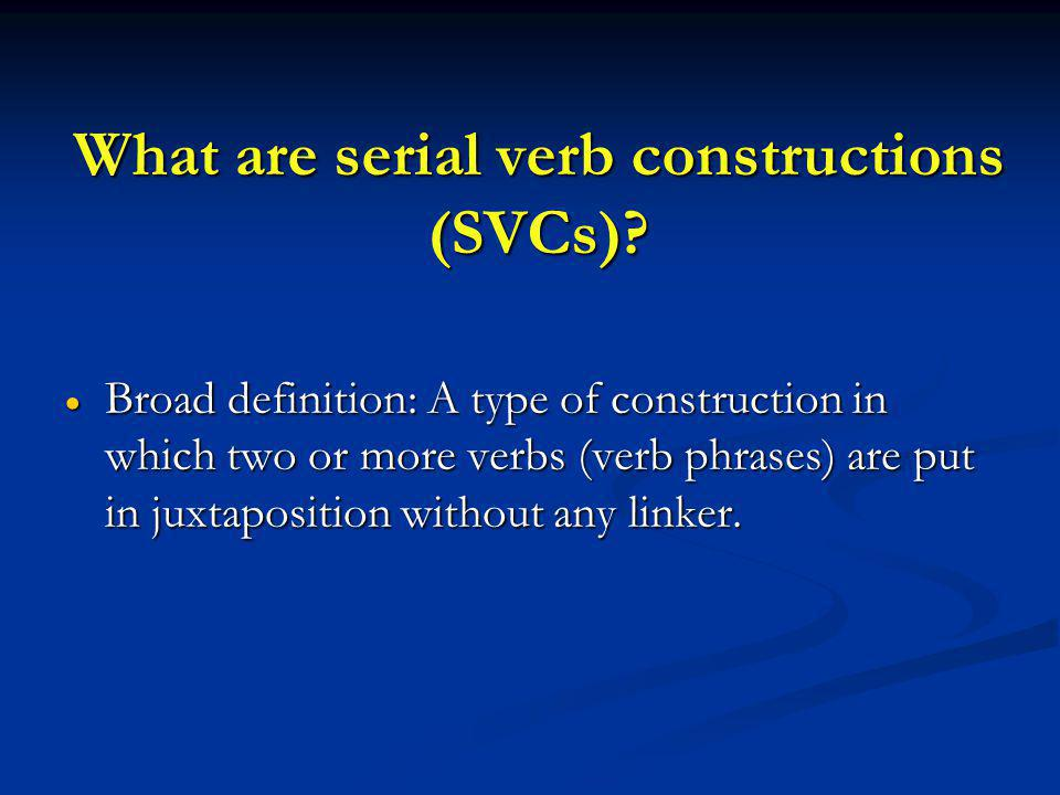 What are serial verb constructions (SVCs).