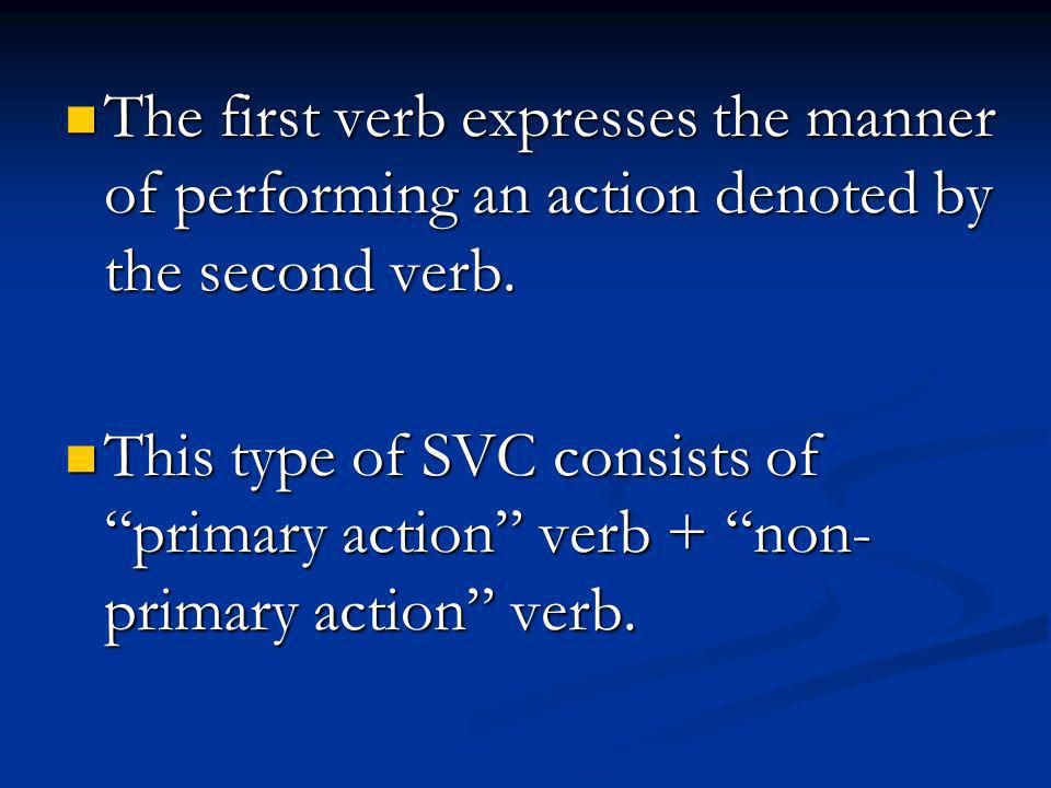 The first verb expresses the manner of performing an action denoted by the second verb.