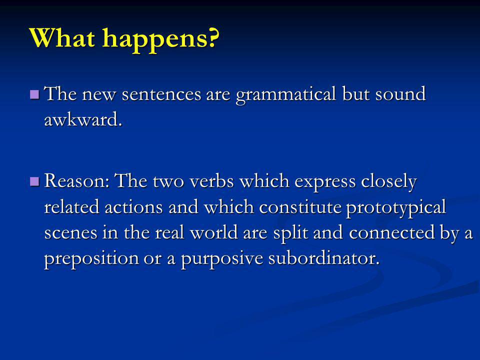 What happens. The new sentences are grammatical but sound awkward.