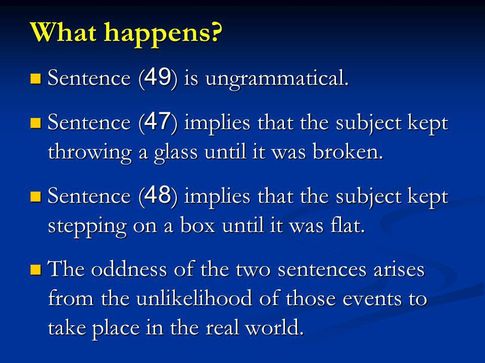 What happens. Sentence (49) is ungrammatical. Sentence (49) is ungrammatical.