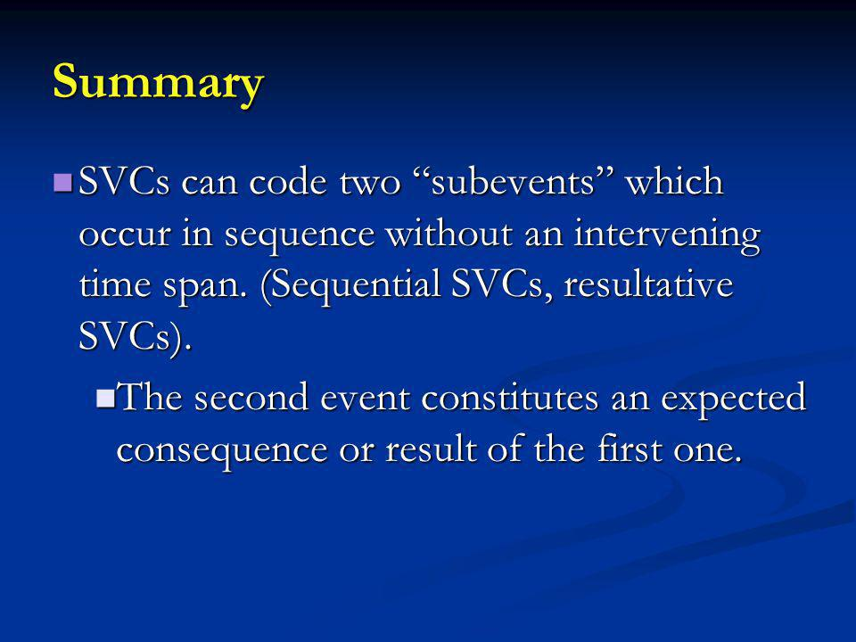 Summary SVCs can code two subevents which occur in sequence without an intervening time span.