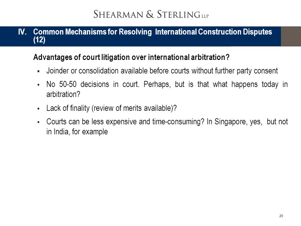 20 Advantages of court litigation over international arbitration? Joinder or consolidation available before courts without further party consent No 50
