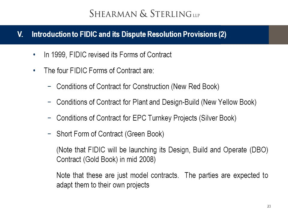 23 In 1999, FIDIC revised its Forms of Contract The four FIDIC Forms of Contract are: Conditions of Contract for Construction (New Red Book) Condition