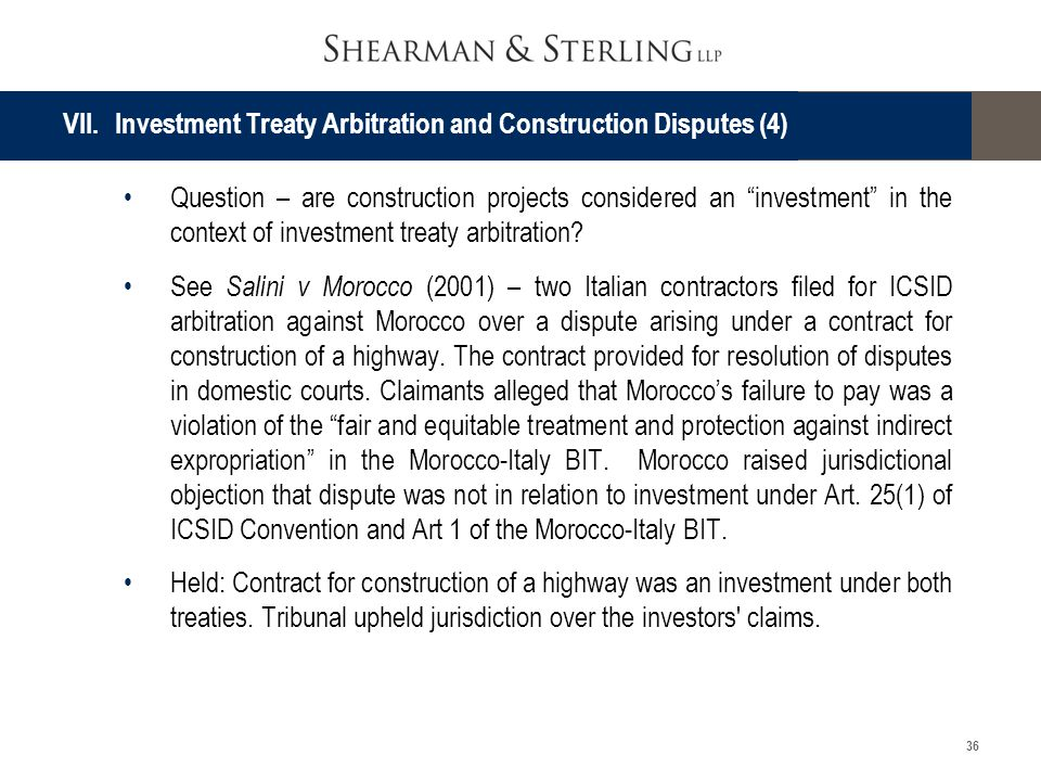 36 Question – are construction projects considered an investment in the context of investment treaty arbitration? See Salini v Morocco (2001) – two It