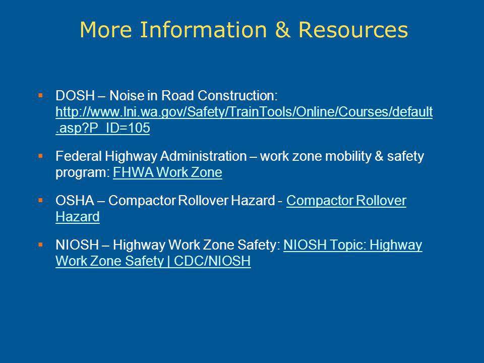 More Information & Resources DOSH – Noise in Road Construction: http://www.lni.wa.gov/Safety/TrainTools/Online/Courses/default.asp?P_ID=105 http://www