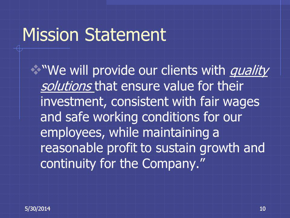 5/30/201410 Mission Statement We will provide our clients with quality solutions that ensure value for their investment, consistent with fair wages an