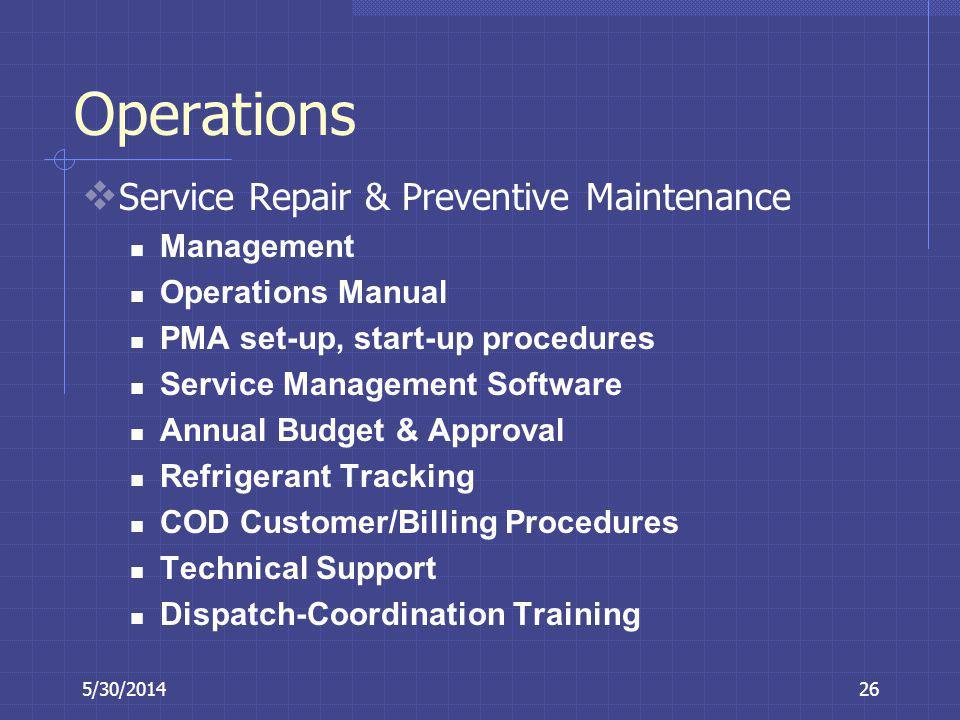5/30/201426 Operations Service Repair & Preventive Maintenance Management Operations Manual PMA set-up, start-up procedures Service Management Softwar