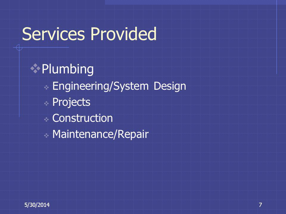 5/30/20148 Services Provided HVAC Engineering & System Design Design-Build Projects Construction Repair-Retrofit Preventive Maintenance On-demand Service