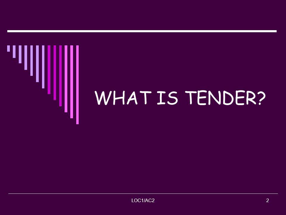 LOC1/AC22 WHAT IS TENDER?