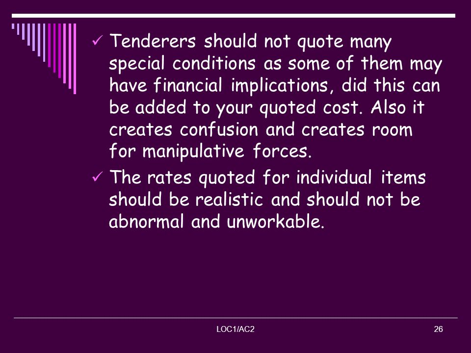 LOC1/AC226 Tenderers should not quote many special conditions as some of them may have financial implications, did this can be added to your quoted co