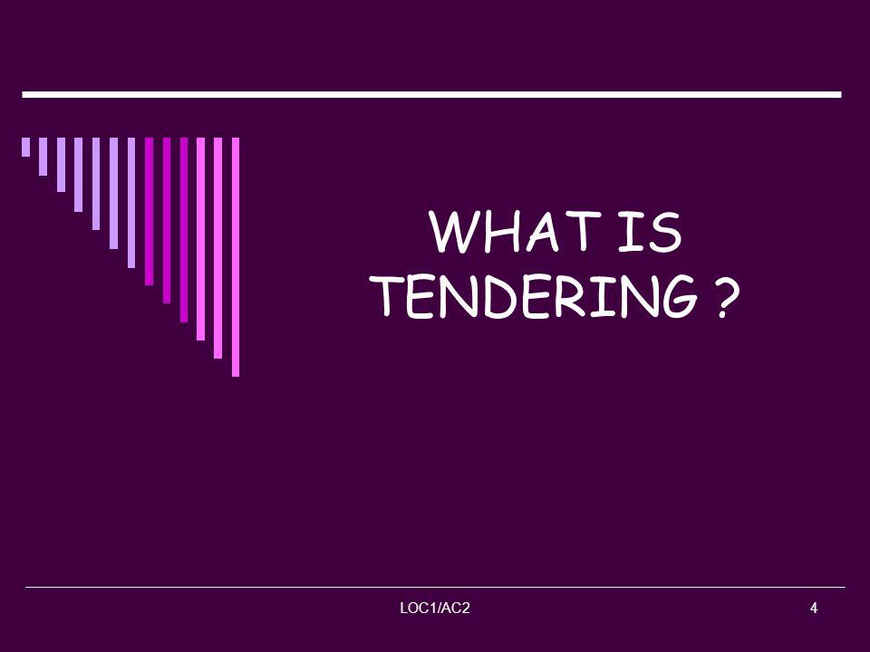 LOC1/AC24 WHAT IS TENDERING ?