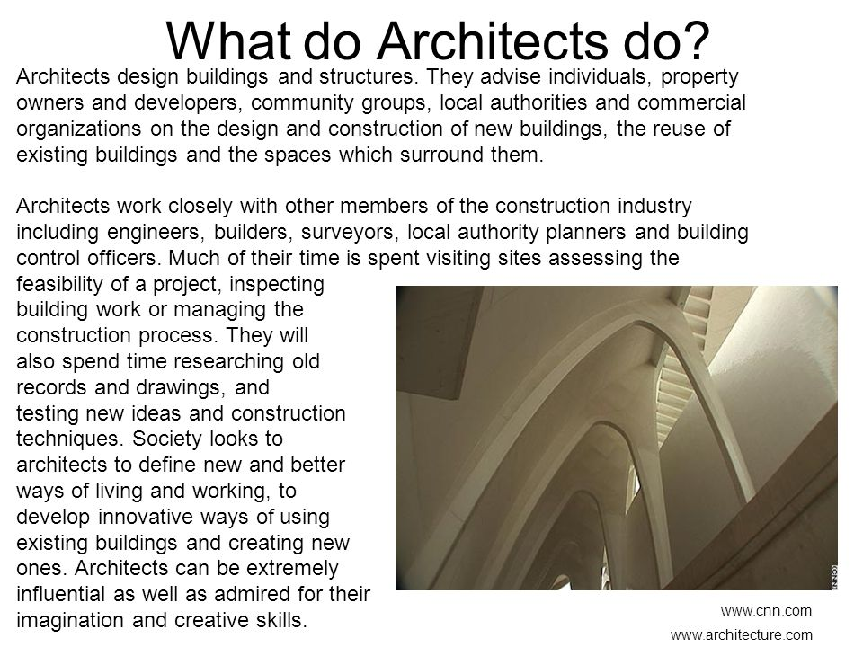 What do Architects do.Architects design buildings and structures.