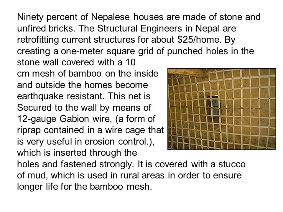 Ninety percent of Nepalese houses are made of stone and unfired bricks.