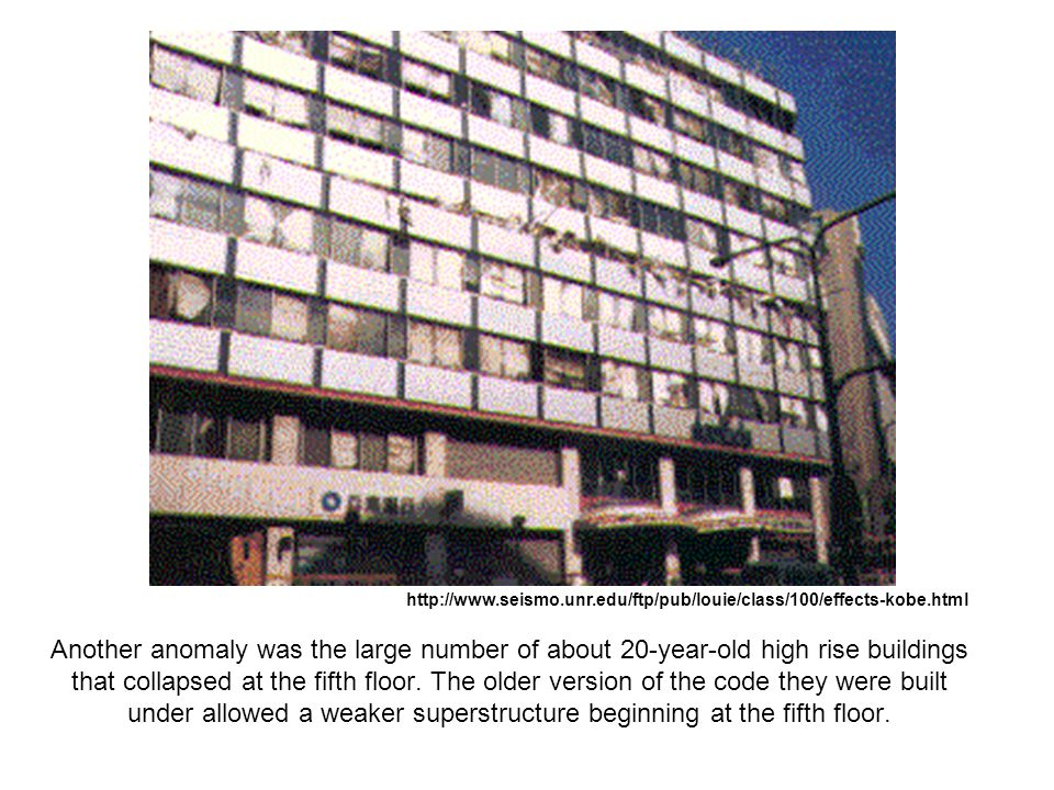 Another anomaly was the large number of about 20-year-old high rise buildings that collapsed at the fifth floor. The older version of the code they we