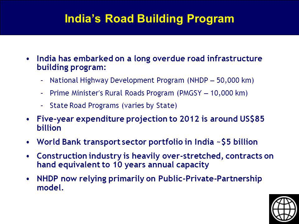 Indias Road Building Program India has embarked on a long overdue road infrastructure building program: –National Highway Development Program (NHDP –