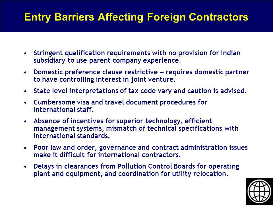 Entry Barriers Affecting Foreign Contractors Stringent qualification requirements with no provision for Indian subsidiary to use parent company experi