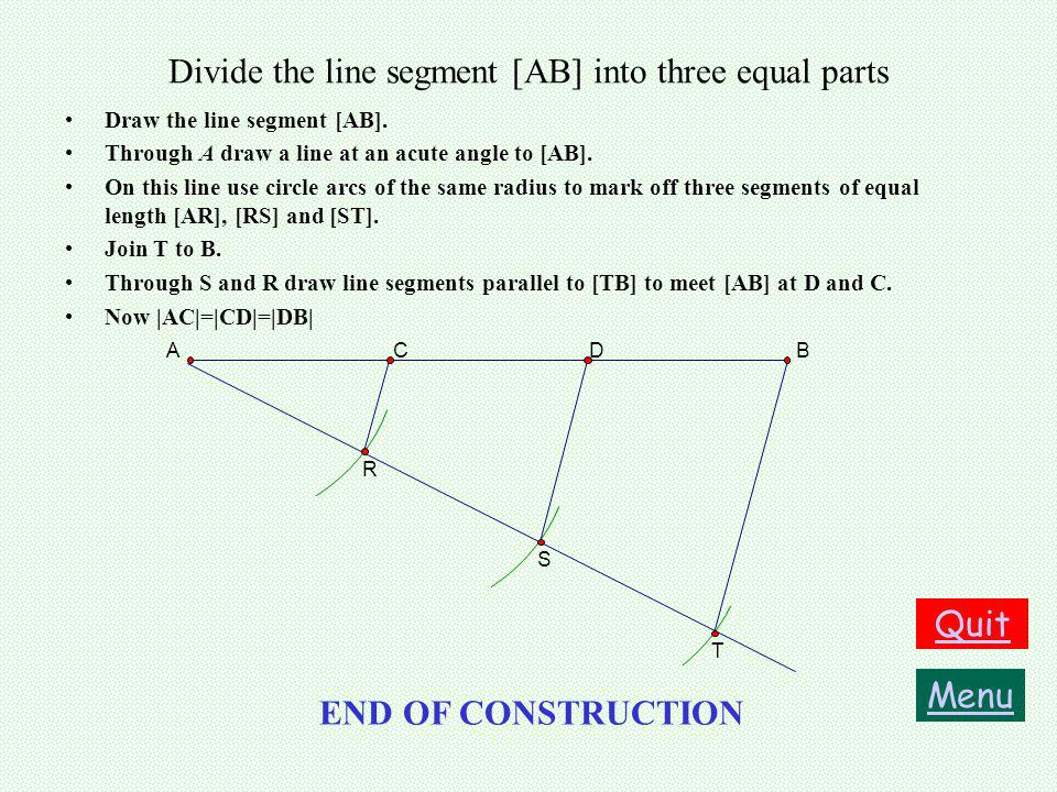 Construct the incircle of a triangle Menu Quit END OF CONSTRUCTION Draw the triangle ABC Construct the bisector of angle ABC as shown.