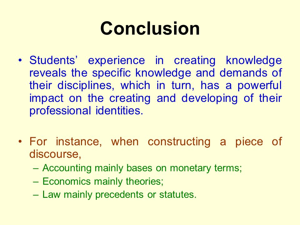 Conclusion Students experience in creating knowledge reveals the specific knowledge and demands of their disciplines, which in turn, has a powerful im