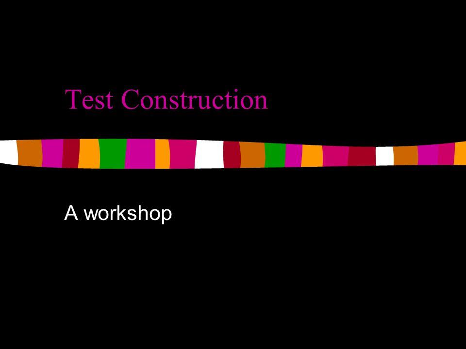 Test Construction A workshop