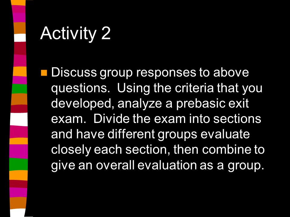 Activity 2 Discuss group responses to above questions.