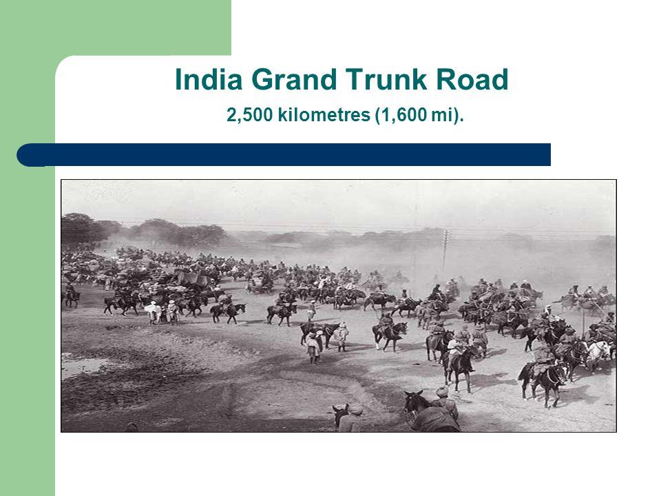 India Grand Trunk Road 2,500 kilometres (1,600 mi).