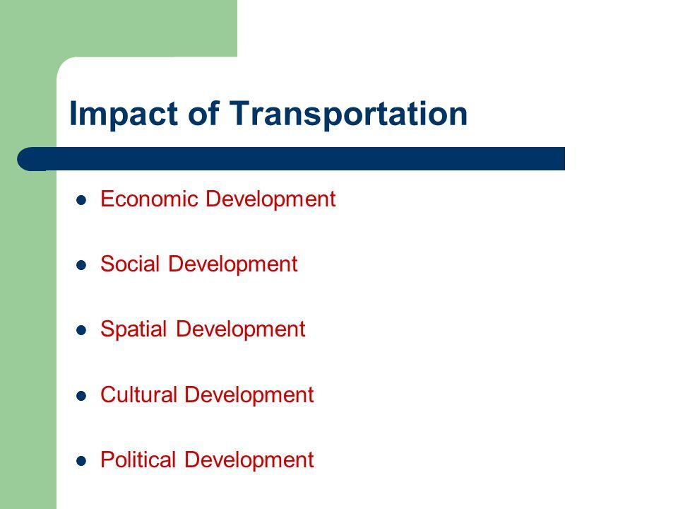 Impact of Transportation Economic Development Social Development Spatial Development Cultural Development Political Development