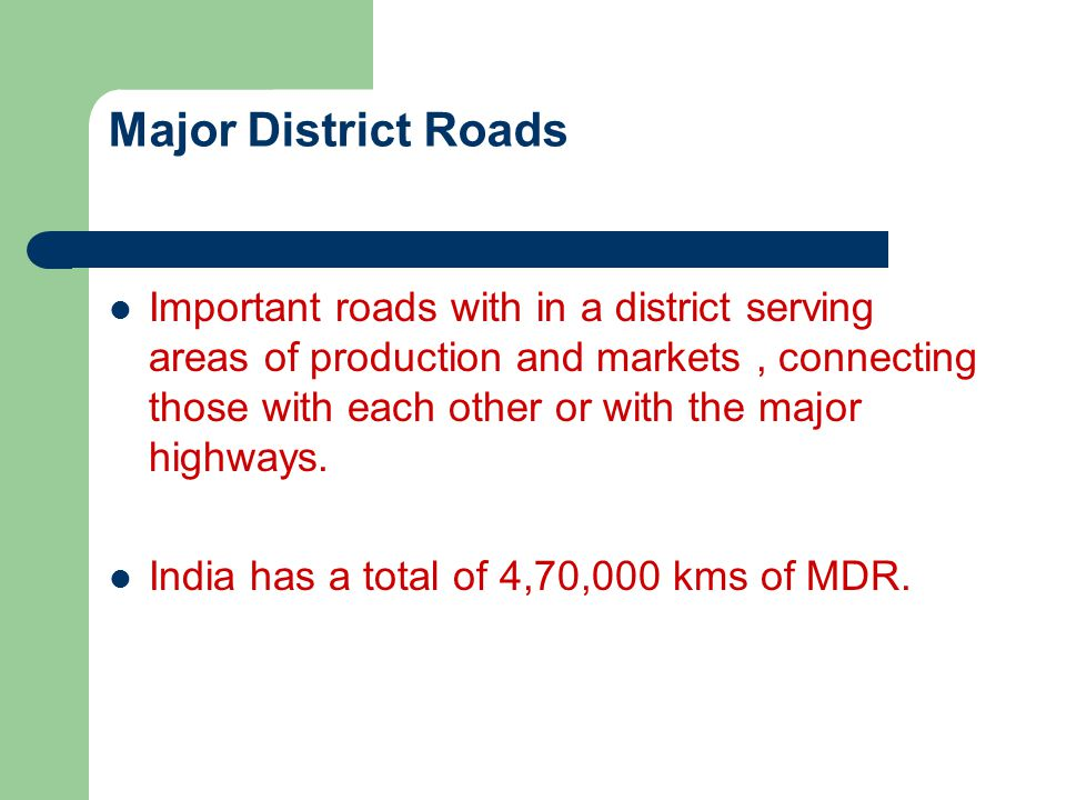 Major District Roads Important roads with in a district serving areas of production and markets, connecting those with each other or with the major hi