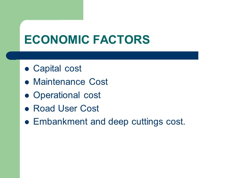 ECONOMIC FACTORS Capital cost Maintenance Cost Operational cost Road User Cost Embankment and deep cuttings cost.