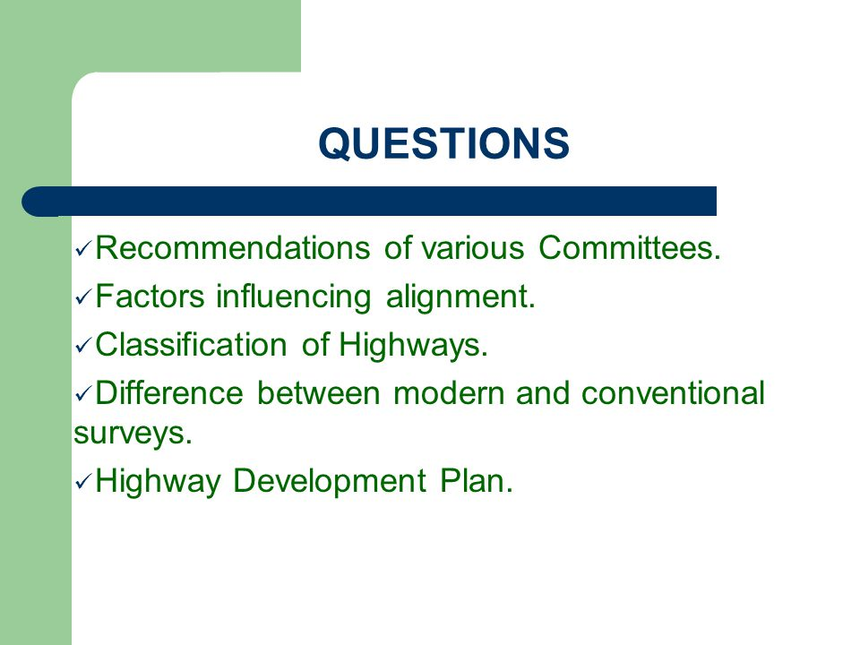 QUESTIONS Recommendations of various Committees. Factors influencing alignment. Classification of Highways. Difference between modern and conventional