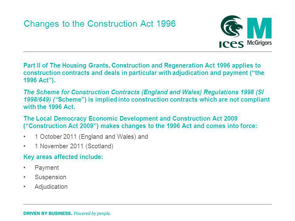 Changes to the Construction Act 1996 Part II of The Housing Grants, Construction and Regeneration Act 1996 applies to construction contracts and deals in particular with adjudication and payment (the 1996 Act).