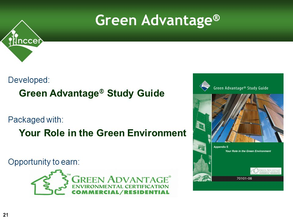 Green Advantage ® Developed: Green Advantage ® Study Guide Packaged with: Your Role in the Green Environment Opportunity to earn: 21