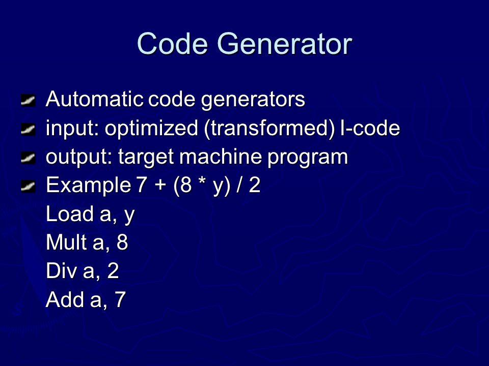 Code Generator Automatic code generators Automatic code generators input: optimized (transformed) I-code input: optimized (transformed) I-code output: