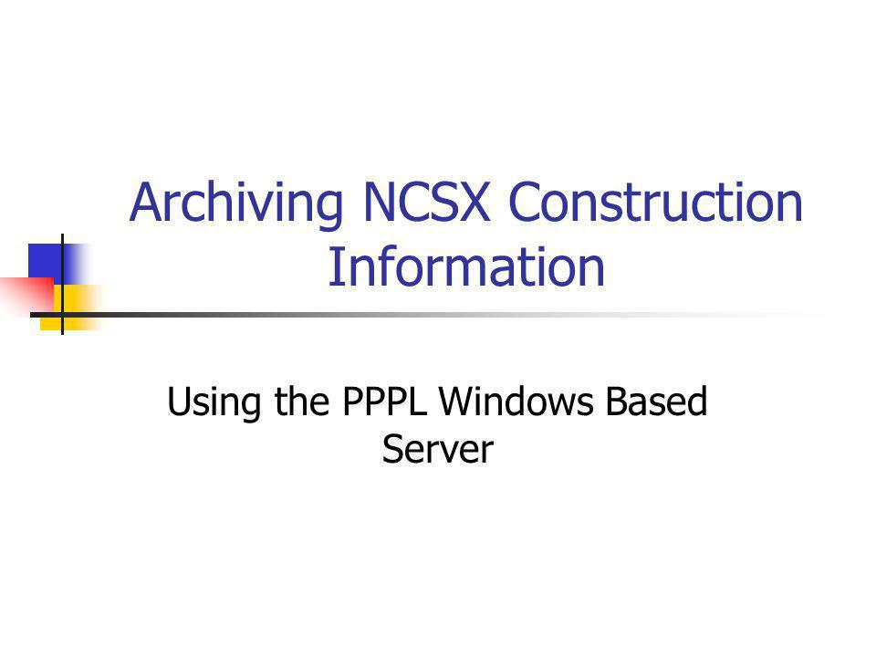 October 16, 20062 Background Currently PPPL has both a UNIX-based and a Windows Based Server – access to both via the PPPL P Drive NCSX Engineering Web is on the UNIX-based server This contains SPECs, NCRs, RFDs, drawings, etc.