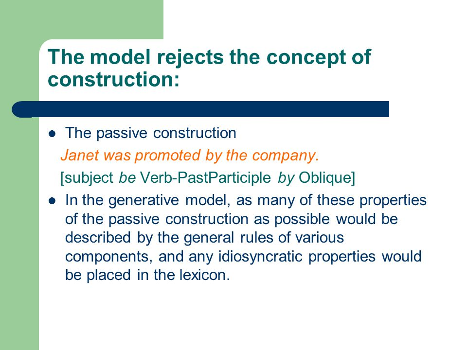 The model rejects the concept of construction: The passive construction Janet was promoted by the company.