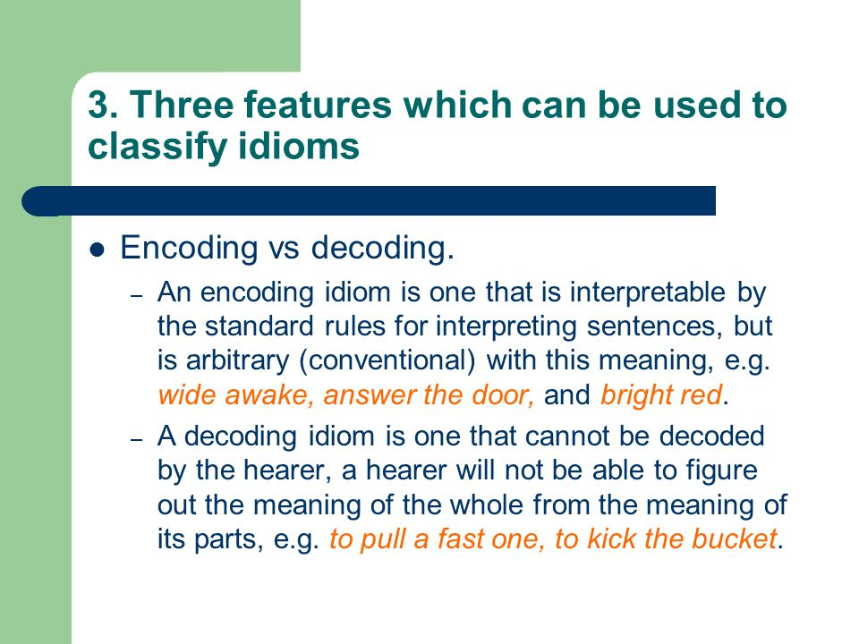 3. Three features which can be used to classify idioms Encoding vs decoding.